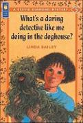 What's a Daring Detective Like Me Doing in the Doghouse? - Bailey, Linda