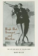 High Hat, Trumpet, and Rhythm: The Life and Music of Valaida Snow - Miller, Mark
