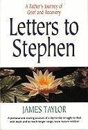 Letters to Stephen: A Father's Journey of Grief and Recovery - Taylor, James