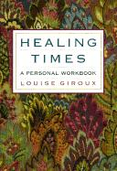 Healing Times: A Personal Workbook - Giroux, Louise