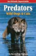 Predators: Wild Dogs and Cats: An Altitude SuperGuide - Van Tighem, Kevin