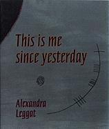 This is Me Since Yesterday - Leggat, Alexandra