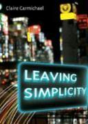 Leaving Simplicity - Carmichael, Claire