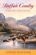 Buffalo Country: A Northern Plains Narrative - Raventon, Edward