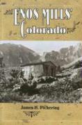Enos Mills' Colorado - Pickering, James H.