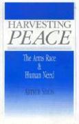 Harvesting Peace: The Arms Race and Human Need - Arthur, Simon; Simon, Arthur R.