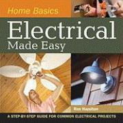 Home Basics - Electrical Made Easy: A Step-By-Step Guide for Common Electrical Projects - Hazelton, Ron