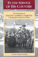 In the Service of His Country: The Biography of Dasang Damdul Tsarong, Commander General of Tibet - Tsarong, Dundul Namgyal