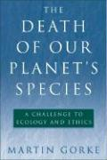 The Death of Our Planet's Species: A Challenge to Ecology and Ethics - Gorke, Martin