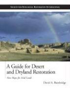 A Guide for Desert and Dryland Restoration: New Hope for Arid Lands - Bainbridge, David A.