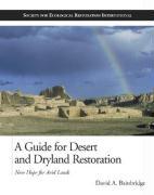A Guide for Desert and Dryland Restoration: New Hope for Arid Lands - Bainbridge, David