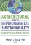 Agricultural and Environmental Sustainability: Considerations for the Future