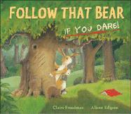 Follow That Bear, If You Dare! - Freedman, Claire