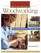 Getting Started in Woodworking: Skill-Building Projects That Teach the Basics - Fraser, Aime Ontario