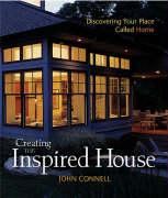 Creating the Inspired House: Discovering Your Place Called Home - Connell, John