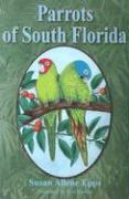 Parrots of South Florida - Epps, Susan Allene
