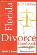 Florida Divorce Handbook: A Comprehensive Source of Legal Information and Practical Advice - Keane, Gerald B.