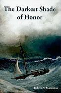 The Darkest Shade of Honor: A Novel of Cmdr. Peter Wake, U.S.N. - Macomber, Robert N.