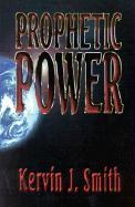 Prophetic Power - Smith, Kervin J.