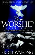 True Worship Experience - Kwapong, Eric