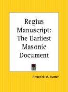 Regius Manuscript: The Earliest Masonic Document - Hunter, Frederick M.