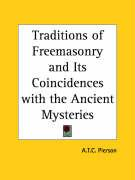 Traditions of Freemasonry and Its Coincidences with the Ancient Mysteries - Pierson, A. T.