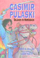 Casimir Pulaski: Soldier on Horseback - Collins, David R.
