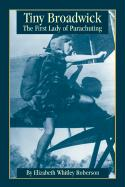Tiny Broadwick: The First Lady of Parachuting - Roberson, Elizabeth Whitley