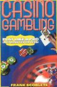 Casino Gambling: Play Like a Pro in 10 Minutes or Less - Scoblete, Frank