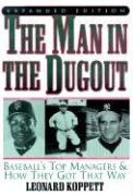 The Man in the Dugout: Baseball's Top Managers and How They Got That Way - Koppett, Leonard
