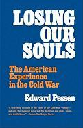 Losing Our Souls: The American Experience in the Cold War - Pessen, Edward