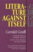 Literature Against Itself: Literary Ideas in Modern Society - Graff, Gerald