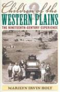 Children of the Western Plains: The Nineteenth-Century Experience - Holt, Marilyn Irvin