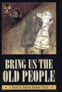Bring Us the Old People - Stark, Marisa Kantor; Kantor Stark, Marisa