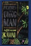 Pictures of a Dying Man - Kamau, Agymah; Kamau, Kwadwo Agymah