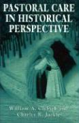 Pastoral Care in Historical Perspective - Clebsch, William A.