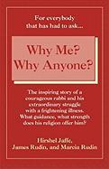 Why Me? Why Anyone? - Jaffe, Hirshel; Rudin, Marcia; Rudin, James