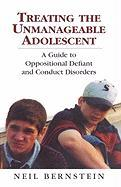 Treating the Unmanageable Adolescent - Bernstein, Neil I.
