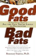 Good Fats, Bad Fats: An Indispensable Guide to All the Fats Your'e Likely to Encounter - Stanton, Rosemary