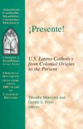 Presente!: U.S. Latino Catholics from Colonial Origins to the Present