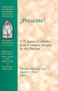 Presente!: U.S. Latino Catholics from Colonial Origins to the Present