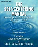 The Self-Centering Manual: How to Align Your Outward Behavior with Your Inner Belief - Sanford, Robert C.