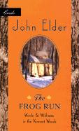 The Frog Run: Words and Wildness in the Vermont Woods - Elder, John