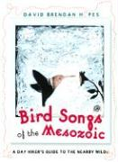Bird Songs of the Mesozoic: A Day Hiker's Guide to the Nearby Wild - Hopes, David Brendan