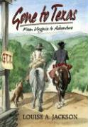 Gone to Texas: From Virginia to Adventure - Jackson, Louise A.