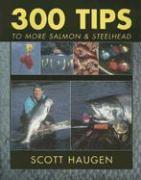 300 Tips to More Salmon & Steelhead - Haugen, Scott