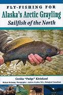 Fly-Fishing for Alaska's Grayling: Sailfish of the North - Kleinkauf, Cecilia
