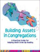 Building Assets in Congregations: A Practical Guide for Helping Youth Grow Up Healthy - Roehlkepartain, Eugene C.