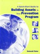 A Quick-Start Guide to Building Assets in Your Prevention Program - Fisher, Deborah