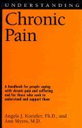 Understanding Chronic Pain - Koestler, Angela J.; Myers, Ann; Myers, Ann